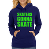 Skaters Gonna Skate Womens Hoodie