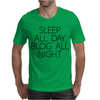 SLEEP ALL DAY BLOG ALL NIGHT Mens T-Shirt