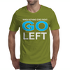Slogan Go Left Mens T-Shirt