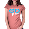 Slogan Go Left Womens Fitted T-Shirt
