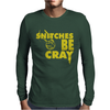 Snitches be Cray Mens Long Sleeve T-Shirt