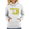 Snitches be Cray Womens Hoodie