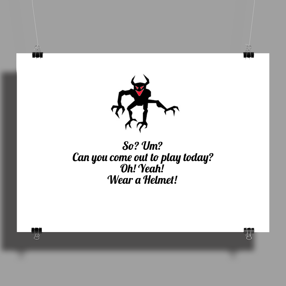 So um? can you come out and play today? Oh! Yeah! Wear a helmet!  Poster Print (Landscape)