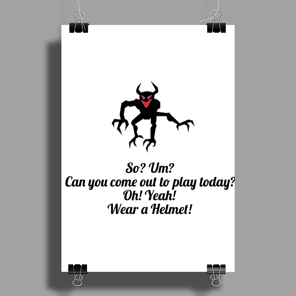 So um? can you come out and play today? Oh! Yeah! Wear a helmet!  Poster Print (Portrait)