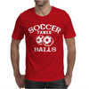Soccer Takes Balls Mens T-Shirt
