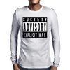 Society Advisory Explicit Man Mens Long Sleeve T-Shirt