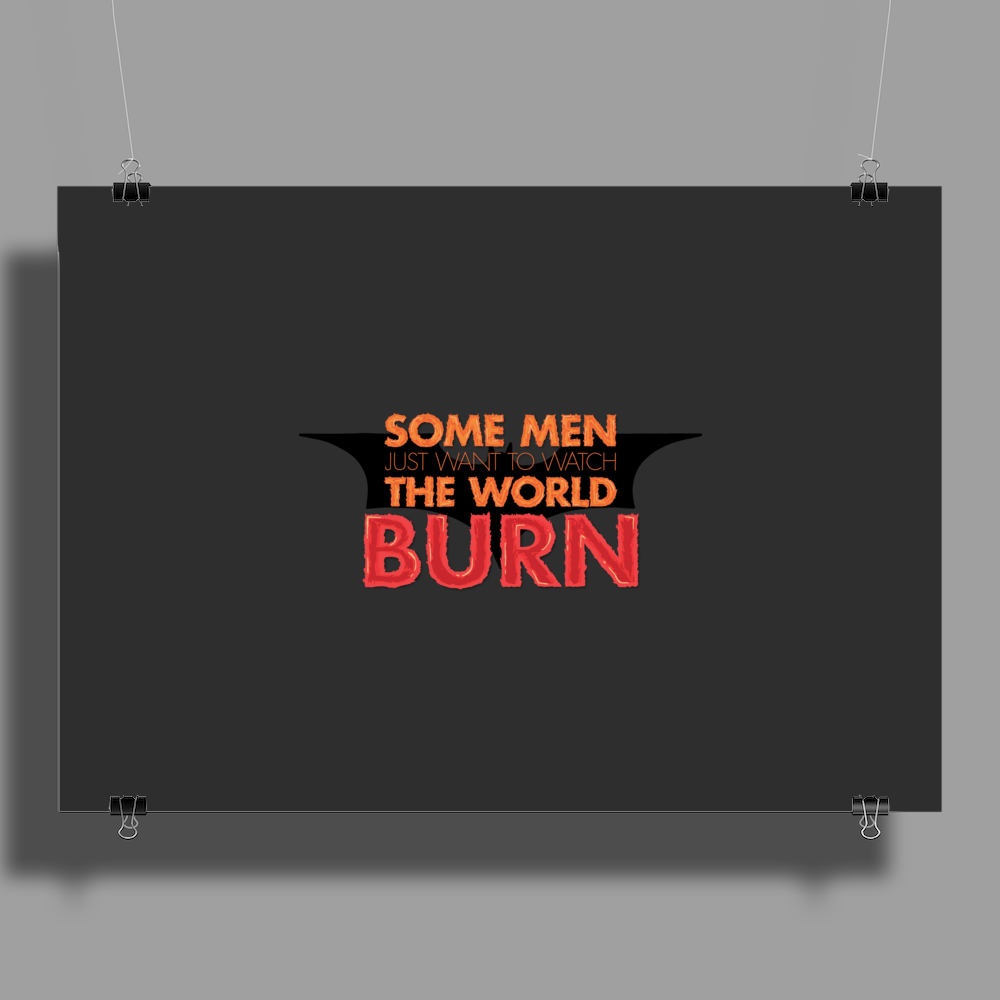 Some Men Just Want to Watch the World Burn Poster Print (Landscape)