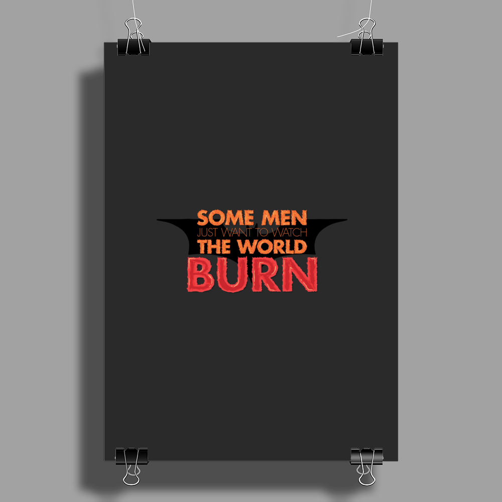 Some Men Just Want to Watch the World Burn Poster Print (Portrait)