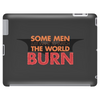 Some Men Just Want to Watch the World Burn Tablet (horizontal)