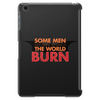 Some Men Just Want to Watch the World Burn Tablet (vertical)