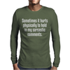 Some time it hurts Mens Long Sleeve T-Shirt