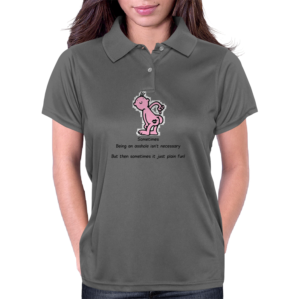 Sometimes being an asshole isn't necessary but then sometimes it's just plain fun Womens Polo