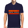 Sometimes I Drink Water, Ideal Gift, Birthday Present Mens Polo