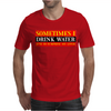 Sometimes I Drink Water, Ideal Gift, Birthday Present Mens T-Shirt