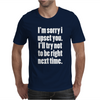 Sorry for being right Mens T-Shirt