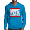 Sorry For Partying Mens Hoodie