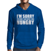 SORRY FOR WHAT I SAID WHEN I WAS HUNGRY Mens Hoodie