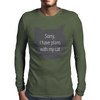 Sorry, I have plans with my cat Mens Long Sleeve T-Shirt