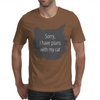 Sorry, I have plans with my cat Mens T-Shirt