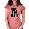 Sorry i'm Bad Womens Fitted T-Shirt