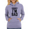 Sorry i'm Bad Womens Hoodie