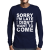 Sorry I'm Late Mens Long Sleeve T-Shirt