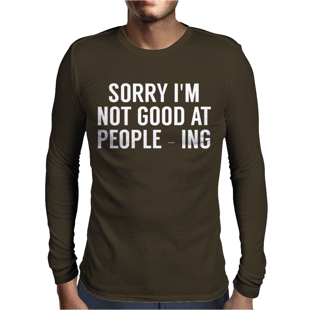 Sorry I'm not good with people-ing Mens Long Sleeve T-Shirt