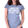 Sorry I'm not good with people-ing Womens Fitted T-Shirt
