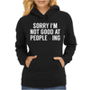 Sorry I'm not good with people-ing Womens Hoodie