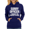 Sorry Officer I Funny Car or Biker Womens Hoodie