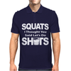 Squats I Thought You Said Lets Do Shots Mens Polo