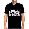 Stakes Is High Mens Polo