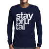 Stay Brutal Mens Long Sleeve T-Shirt