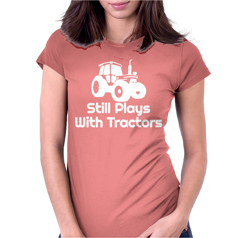 Still Plays With Tractors Womens Fitted T-Shirt