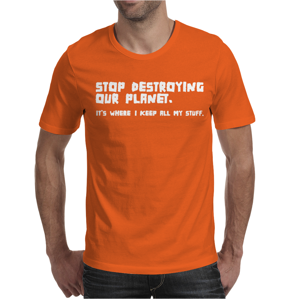 Stop Destroying My Planet Mens T-Shirt