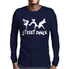 STREET DANCE funny Mens Long Sleeve T-Shirt