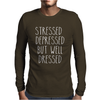 STRESSED DEPRESSED BUT WELL DRESSED Mens Long Sleeve T-Shirt
