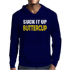 Suck It Up Buttercup Mens Hoodie