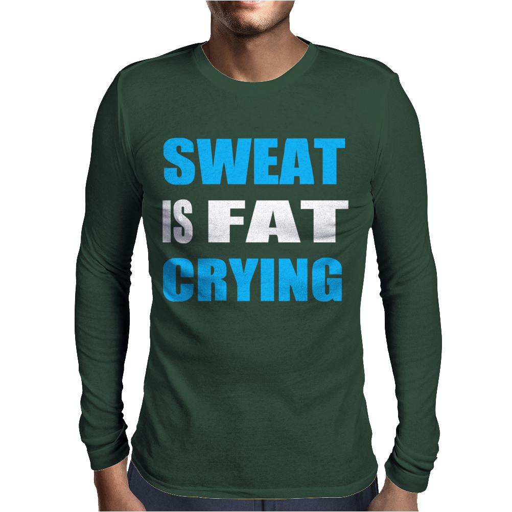 SWEAT IS FAT CRYING Mens Long Sleeve T-Shirt