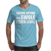 Taking Lifting To A Swole Other Level Mens T-Shirt