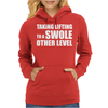 Taking Lifting To A Swole Other Level Womens Hoodie