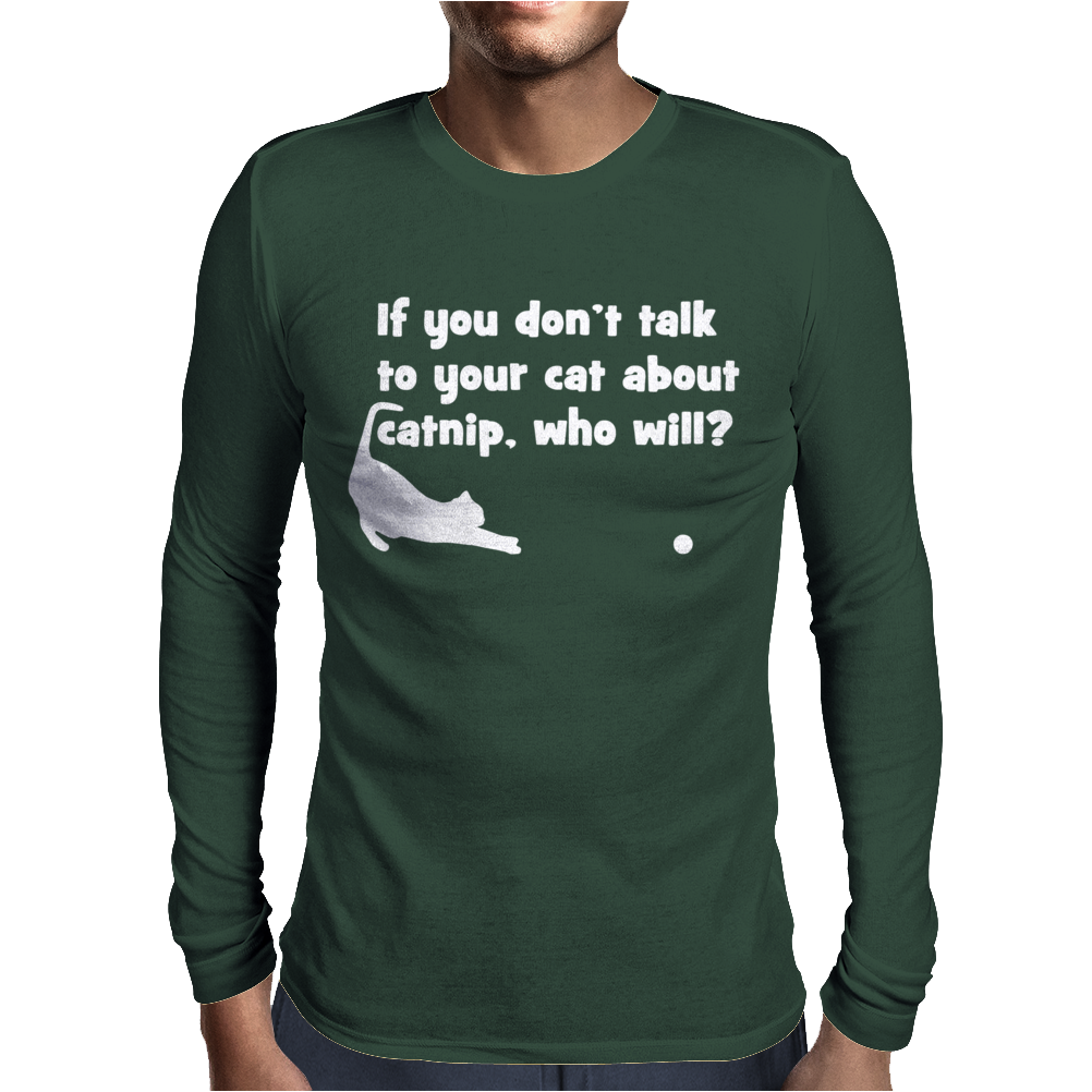 Talk To Your Cat About Cat Nip Mens Long Sleeve T-Shirt