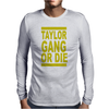 Taylor Gang or Die Mens Long Sleeve T-Shirt