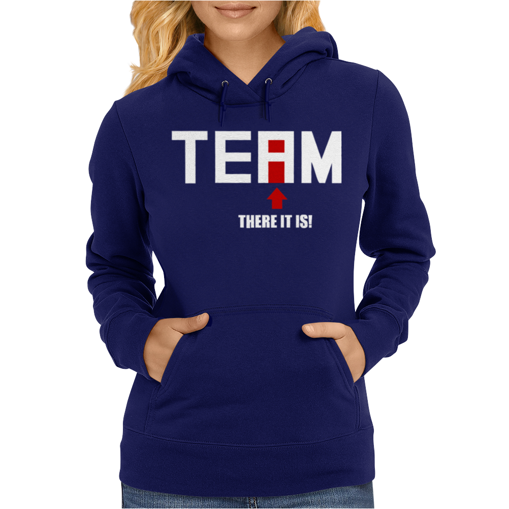 Team There It Is Womens Hoodie