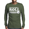 Thats How I Roll Mens Long Sleeve T-Shirt