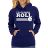 Thats How I Roll Womens Hoodie
