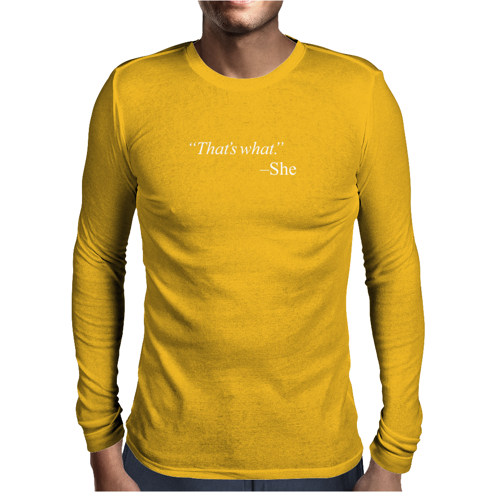 That's what. - She Mens Long Sleeve T-Shirt
