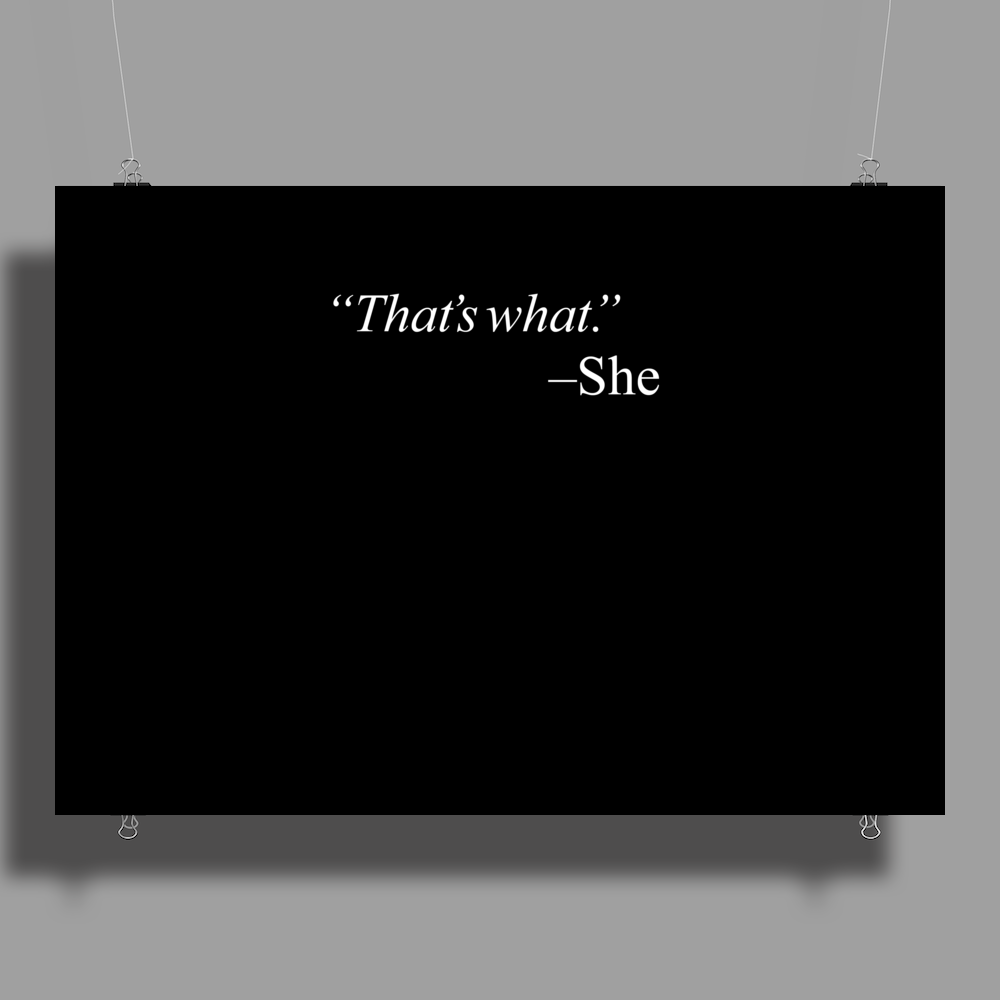 That's what. - She Poster Print (Landscape)