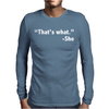THAT'S WHAT SHE SAID FUNNY Mens Long Sleeve T-Shirt