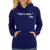 THAT'S WHAT SHE SAID FUNNY Womens Hoodie